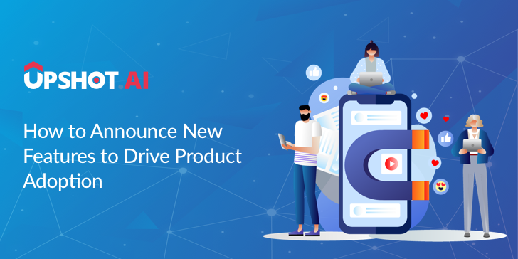 Strategies to Announce New Features To Drive Product Adoption