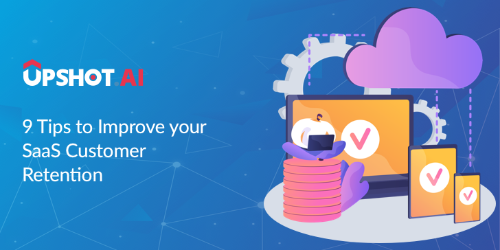 9 Tips to Improve your SaaS Customer Retention