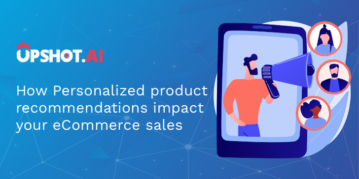 How Personalized product recommendations impact your eCommerce sales