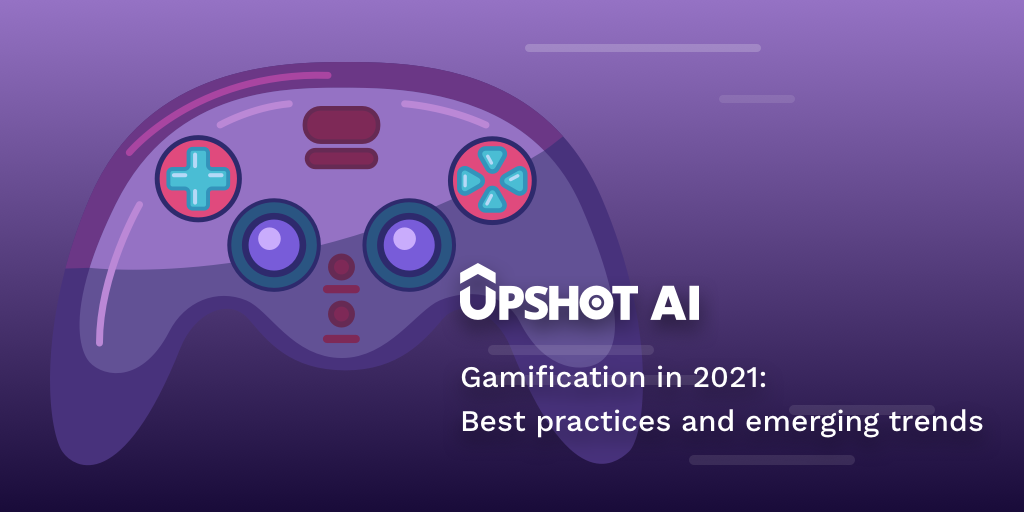 Gamification in 2021: Best practices and emerging trends